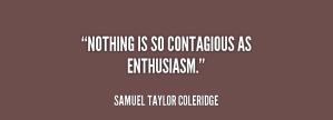 quote-Samuel-Taylor-Coleridge-nothing-is-so-contagious-as-enthusiasm-109567_4